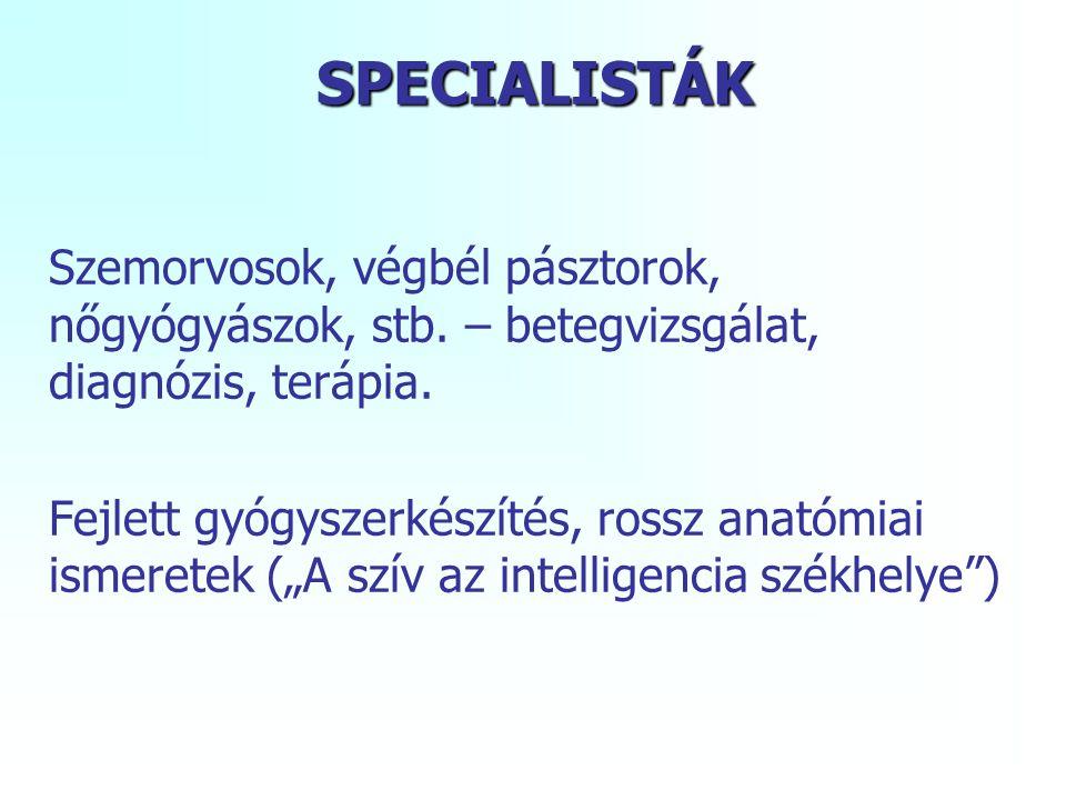 SPECIALISTÁK Szemorvosok, végbél pásztorok, nőgyógyászok, stb.
