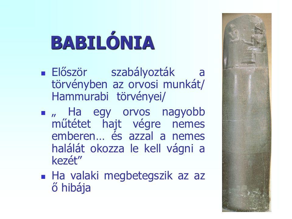 """BABILÓNIA Először szabályozták a törvényben az orvosi munkát/ Hammurabi törvényei/ """" Ha egy orvos nagyobb műtétet hajt végre nemes emberen… és azzal a nemes halálát okozza le kell vágni a kezét Ha valaki megbetegszik az az ő hibája"""