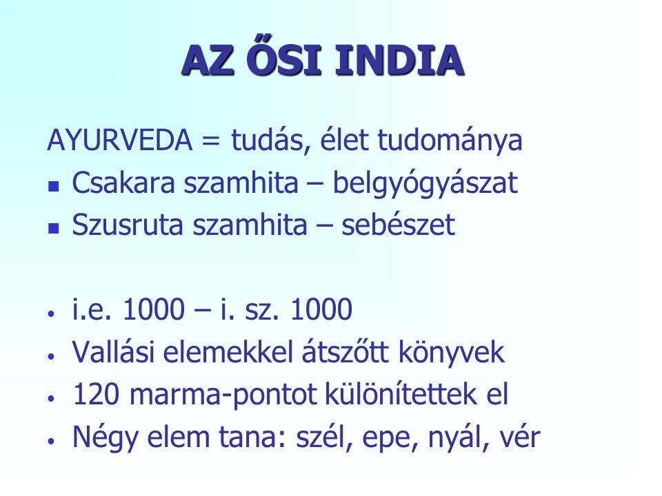 AZ ŐSI INDIA AYURVEDA = tudás, élet tudománya Csakara szamhita – belgyógyászat Szusruta szamhita – sebészet i.e. 1000 – i. sz. 1000 Vallási elemekkel