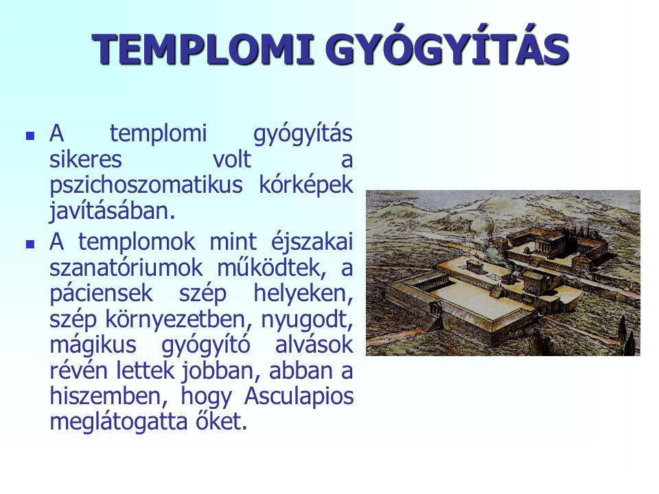 TEMPLOMI GYÓGYÍTÁS A templomi gyógyítás sikeres volt a pszichoszomatikus kórképek javításában. A templomok mint éjszakai szanatóriumok működtek, a pác