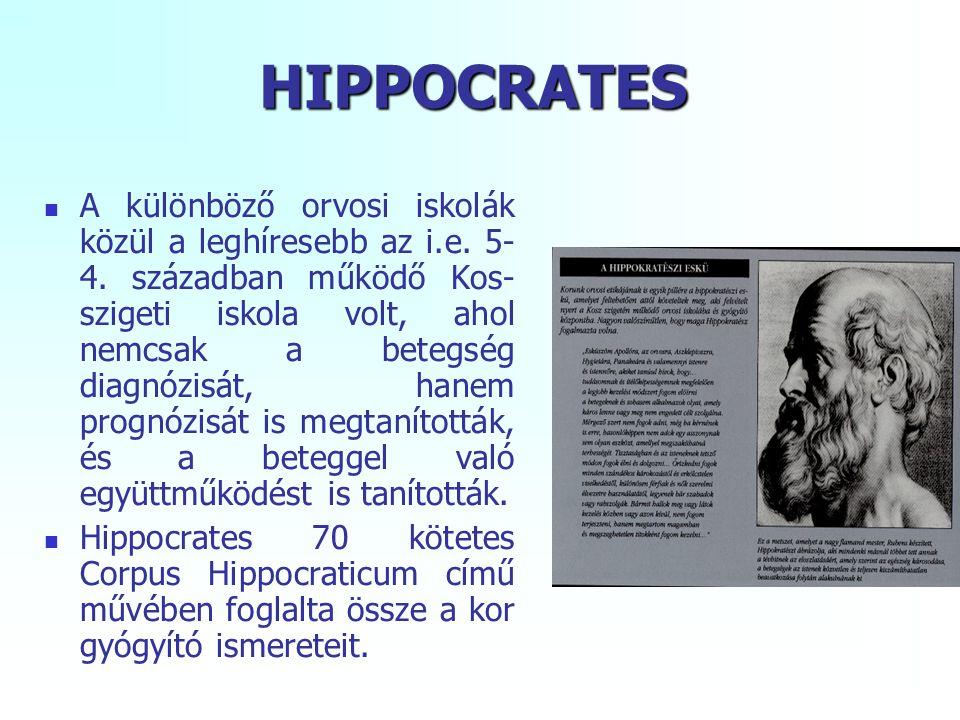 HIPPOCRATES A különböző orvosi iskolák közül a leghíresebb az i.e. 5- 4. században működő Kos- szigeti iskola volt, ahol nemcsak a betegség diagnózisá