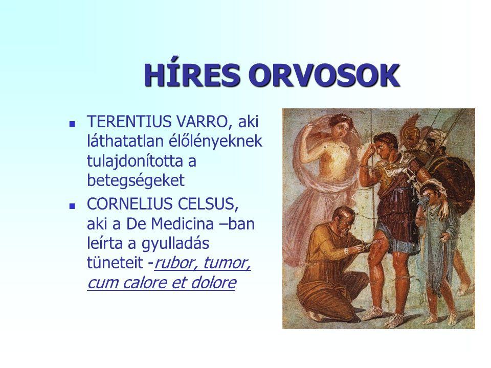 HÍRES ORVOSOK TERENTIUS VARRO, aki láthatatlan élőlényeknek tulajdonította a betegségeket CORNELIUS CELSUS, aki a De Medicina –ban leírta a gyulladás