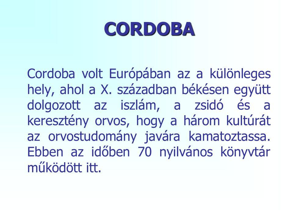 CORDOBA Cordoba volt Európában az a különleges hely, ahol a X. században békésen együtt dolgozott az iszlám, a zsidó és a keresztény orvos, hogy a hár