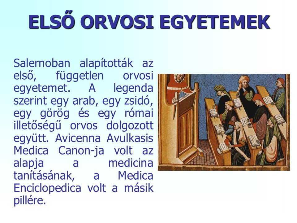 ELSŐ ORVOSI EGYETEMEK Salernoban alapították az első, független orvosi egyetemet. A legenda szerint egy arab, egy zsidó, egy görög és egy római illető
