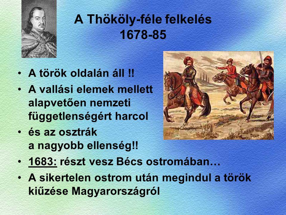 A Thököly-féle felkelés 1678-85 A török oldalán áll !! A vallási elemek mellett alapvetően nemzeti függetlenségért harcol és az osztrák a nagyobb elle