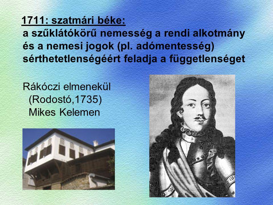 1711: szatmári béke: a szűklátókörű nemesség a rendi alkotmány és a nemesi jogok (pl. adómentesség) sérthetetlenségéért feladja a függetlenséget Rákóc