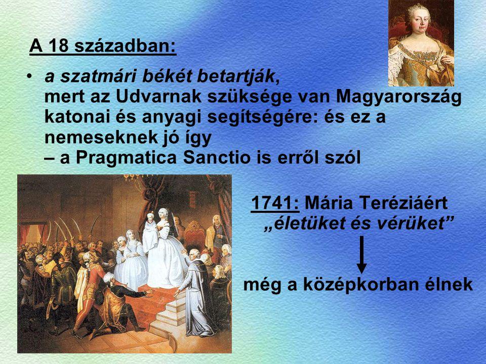 A 18 században: a szatmári békét betartják, mert az Udvarnak szüksége van Magyarország katonai és anyagi segítségére: és ez a nemeseknek jó így – a Pr