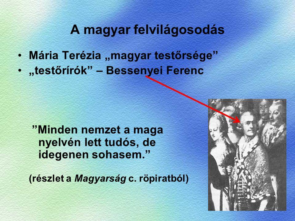 """A magyar felvilágosodás Mária Terézia """"magyar testőrsége"""" """"testőrírók"""" – Bessenyei Ferenc """"Minden nemzet a maga nyelvén lett tudós, de idegenen sohase"""