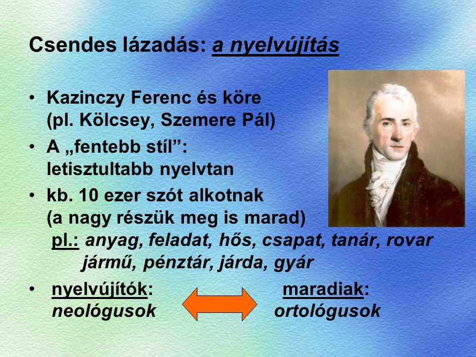 """Csendes lázadás: a nyelvújítás Kazinczy Ferenc és köre (pl. Kölcsey, Szemere Pál) A """"fentebb stíl"""": letisztultabb nyelvtan kb. 10 ezer szót alkotnak ("""