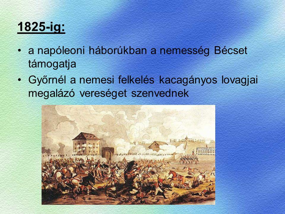 1825-ig: a napóleoni háborúkban a nemesség Bécset támogatja Győrnél a nemesi felkelés kacagányos lovagjai megalázó vereséget szenvednek