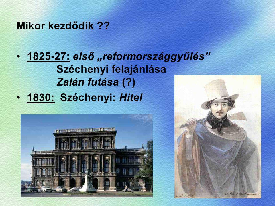 """Mikor kezdődik ?? 1825-27: első """"reformországgyűlés"""" Széchenyi felajánlása Zalán futása (?) 1830: Széchenyi: Hitel"""