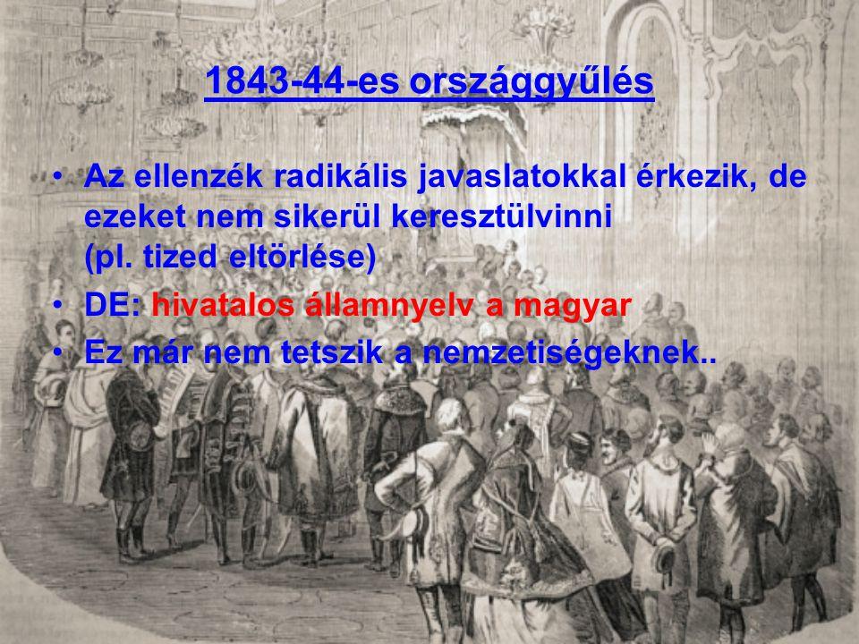 1843-44-es országgyűlés Az ellenzék radikális javaslatokkal érkezik, de ezeket nem sikerül keresztülvinni (pl. tized eltörlése) DE: hivatalos államnye