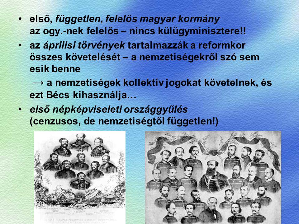 első, független, felelős magyar kormány az ogy.-nek felelős – nincs külügyminisztere!! az áprilisi törvények tartalmazzák a reformkor összes követelés