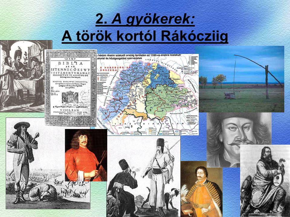 2. A gyökerek: A török kortól Rákócziig
