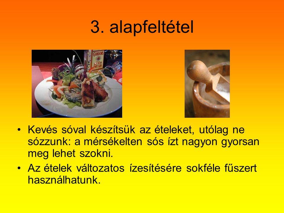 3. alapfeltétel Kevés sóval készítsük az ételeket, utólag ne sózzunk: a mérsékelten sós ízt nagyon gyorsan meg lehet szokni. Az ételek változatos ízes