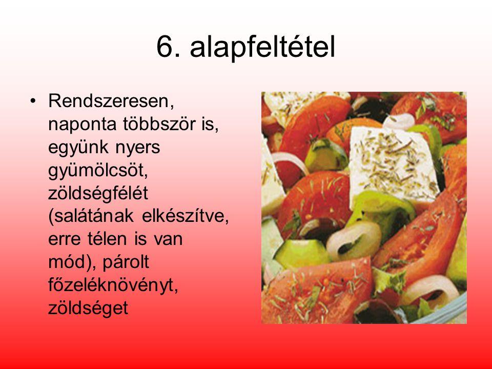 6. alapfeltétel Rendszeresen, naponta többször is, együnk nyers gyümölcsöt, zöldségfélét (salátának elkészítve, erre télen is van mód), párolt főzelék