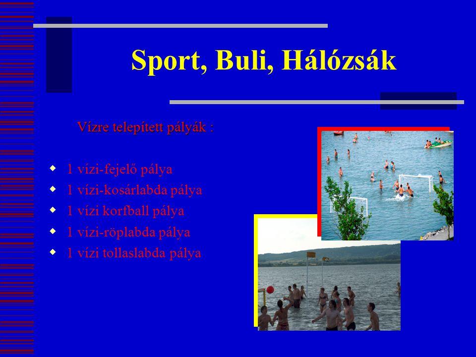 Sport, Buli, Hálózsák Vízre telepített pályák :  1 vízi-fejelő pálya  1 vízi-kosárlabda pálya  1 vízi korfball pálya  1 vízi-röplabda pálya  1 ví