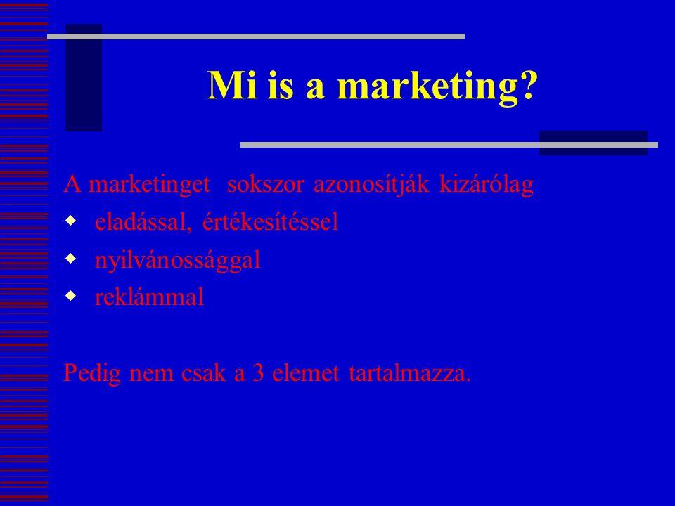 Mi is a marketing? A marketinget sokszor azonosítják kizárólag  eladással, értékesítéssel  nyilvánossággal  reklámmal Pedig nem csak a 3 elemet tar