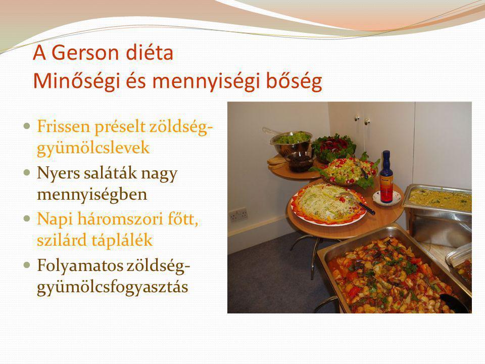 A Gerson diéta Minőségi és mennyiségi bőség Frissen préselt zöldség- gyümölcslevek Nyers saláták nagy mennyiségben Napi háromszori főtt, szilárd táplá
