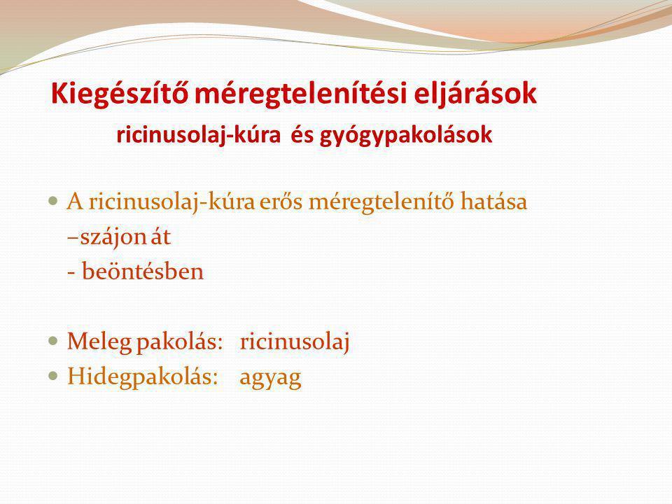 Kiegészítő méregtelenítési eljárások ricinusolaj-kúra és gyógypakolások A ricinusolaj-kúra erős méregtelenítő hatása –szájon át - beöntésben Meleg pak