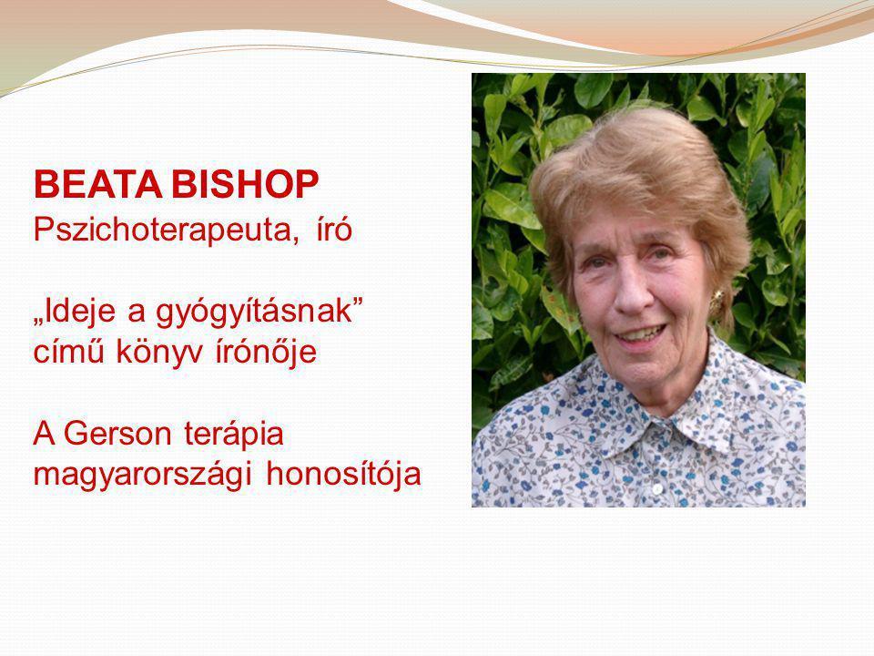 """BEATA BISHOP Pszichoterapeuta, író """"Ideje a gyógyításnak"""" című könyv írónője A Gerson terápia magyarországi honosítója"""