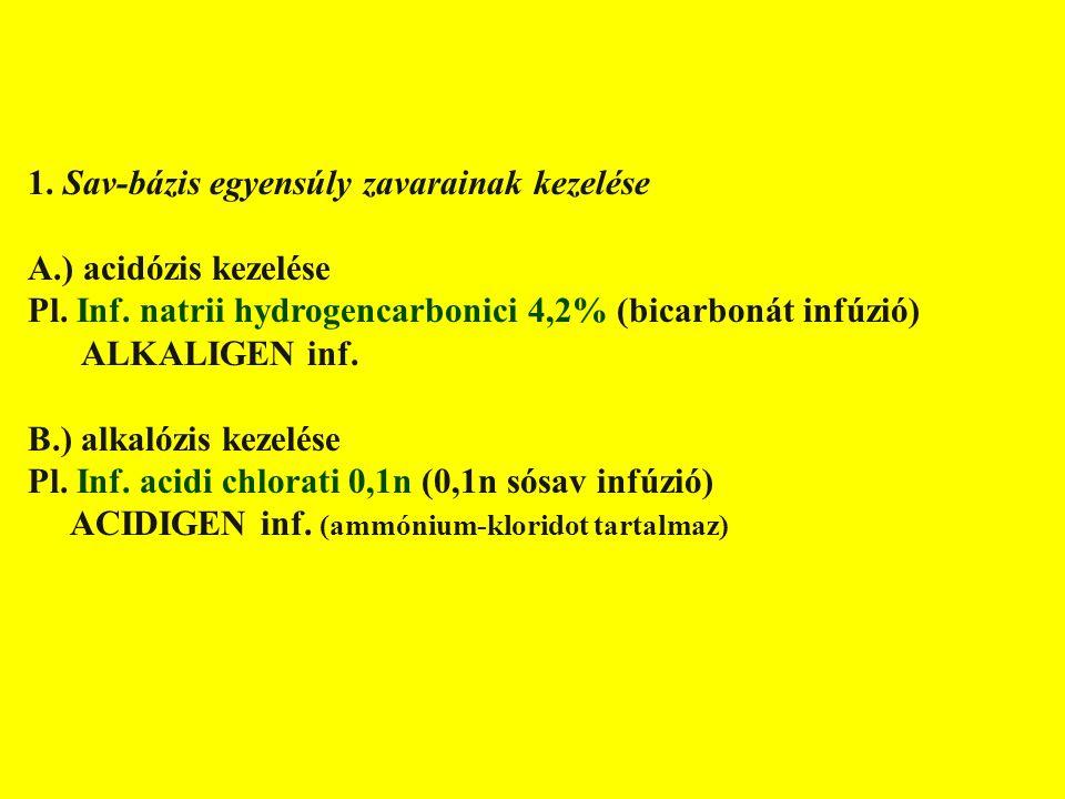 FOLYADÉK-ELEKTROLIT HÁZTARTÁS ZAVARAINAK KEZELÉSE I. 1. Sav-bázis egyensúly zavarainak kezelése A.) acidózis kezelése Pl. Inf. natrii hydrogencarbonic