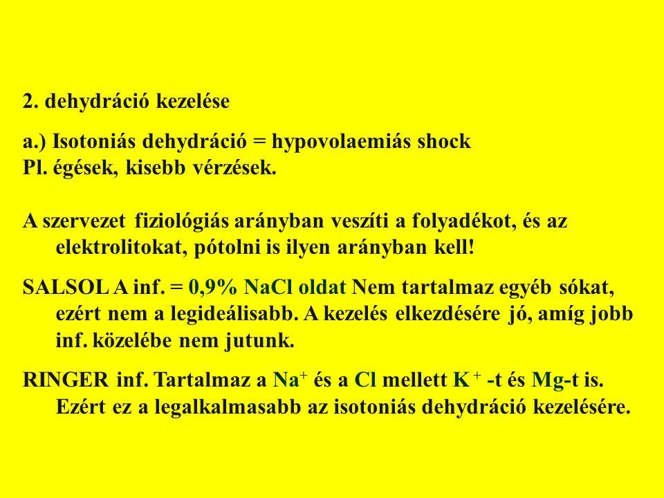 FOLYADÉK-ELEKTROLIT HÁZTARTÁS ZAVARAINAK KEZELÉSE I 2. dehydráció kezelése a.) Isotoniás dehydráció = hypovolaemiás shock Pl. égések, kisebb vérzések.