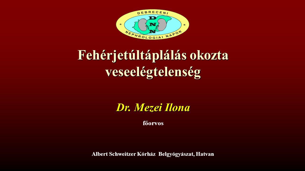 Fehérjetúltáplálás okozta veseelégtelenség Albert Schweitzer Kórház Belgyógyászat, Hatvan Dr. Mezei Ilona főorvos