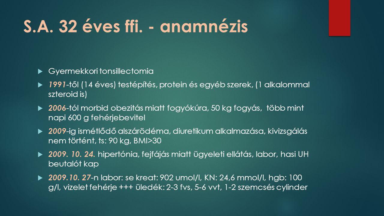 S.A. 32 éves ffi. - anamnézis  Gyermekkori tonsillectomia  1991 -től (14 éves) testépítés, protein és egyéb szerek, (1 alkalommal szteroid is)  200