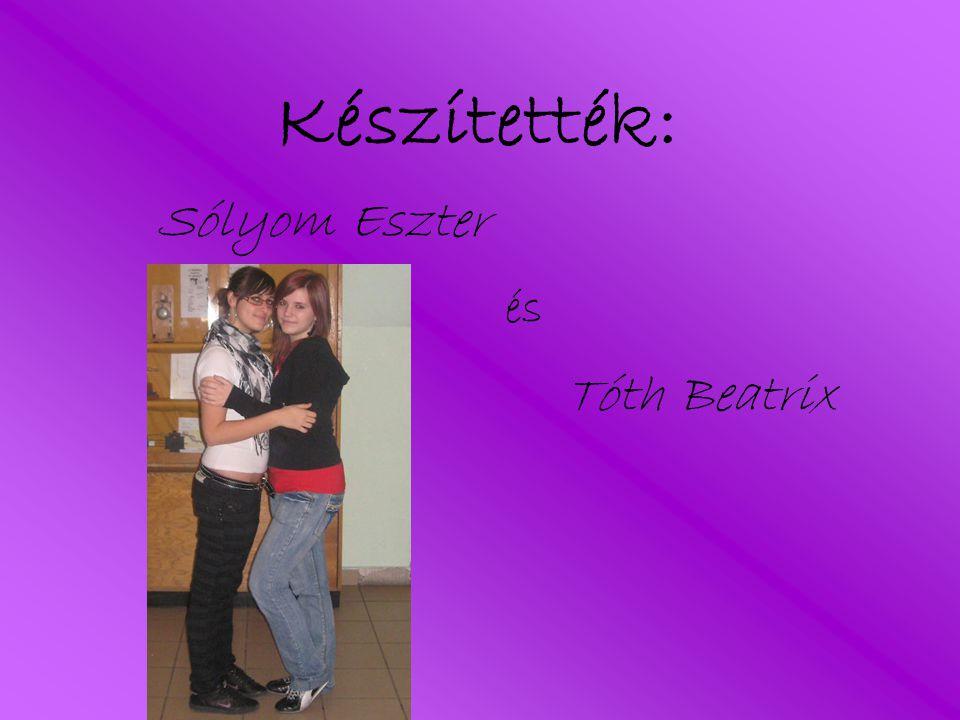 Készítették: Sólyom Eszter és Tóth Beatrix