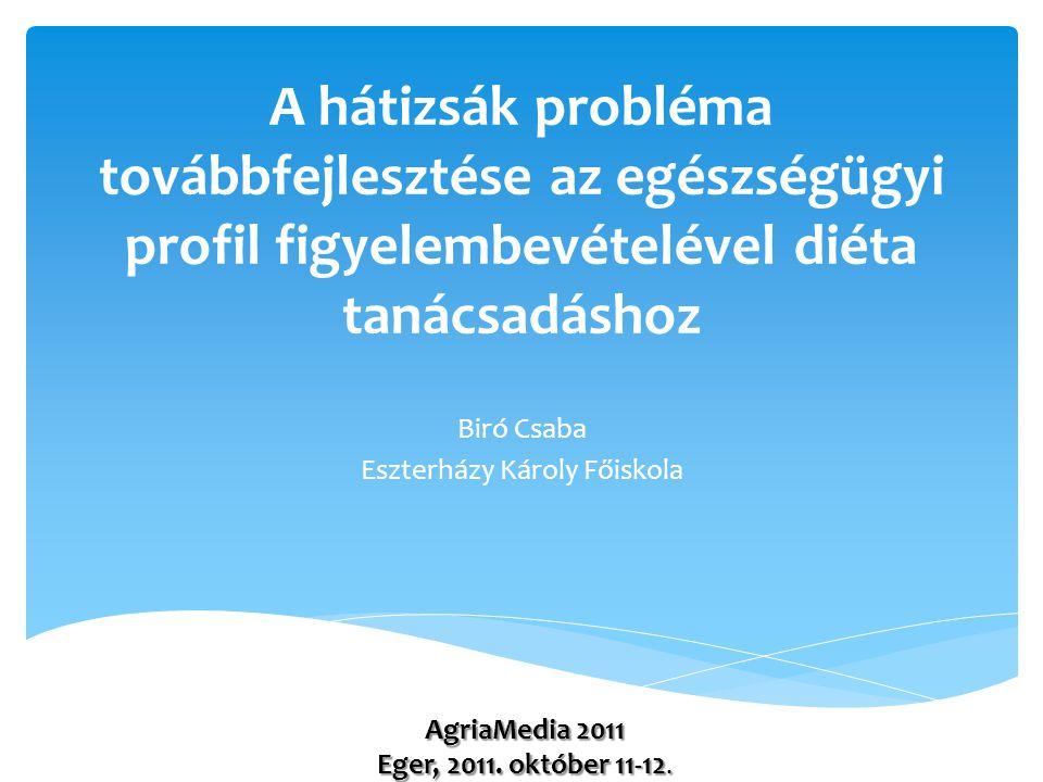 A hátizsák probléma továbbfejlesztése az egészségügyi profil figyelembevételével diéta tanácsadáshoz Biró Csaba Eszterházy Károly Főiskola AgriaMedia