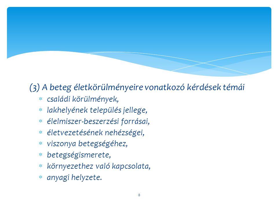 (4) Fizikai aktivitásra és az élvezeti szerek fogyasztására vonatkozó kérdések:  napi tevékenység,  sport,  dohányzás,  alkoholfogyasztás,  kábítószer-fogyasztás,  kávé.