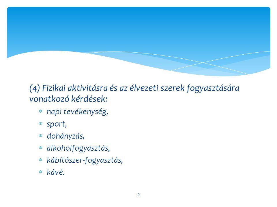 (4) Fizikai aktivitásra és az élvezeti szerek fogyasztására vonatkozó kérdések:  napi tevékenység,  sport,  dohányzás,  alkoholfogyasztás,  kábít