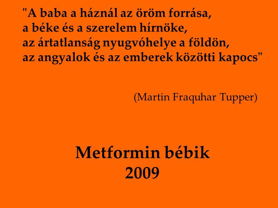 Metformin bébik 2009 A baba a háznál az öröm forrása, a béke és a szerelem hírnöke, az ártatlanság nyugvóhelye a földön, az angyalok és az emberek közötti kapocs (Martin Fraquhar Tupper)