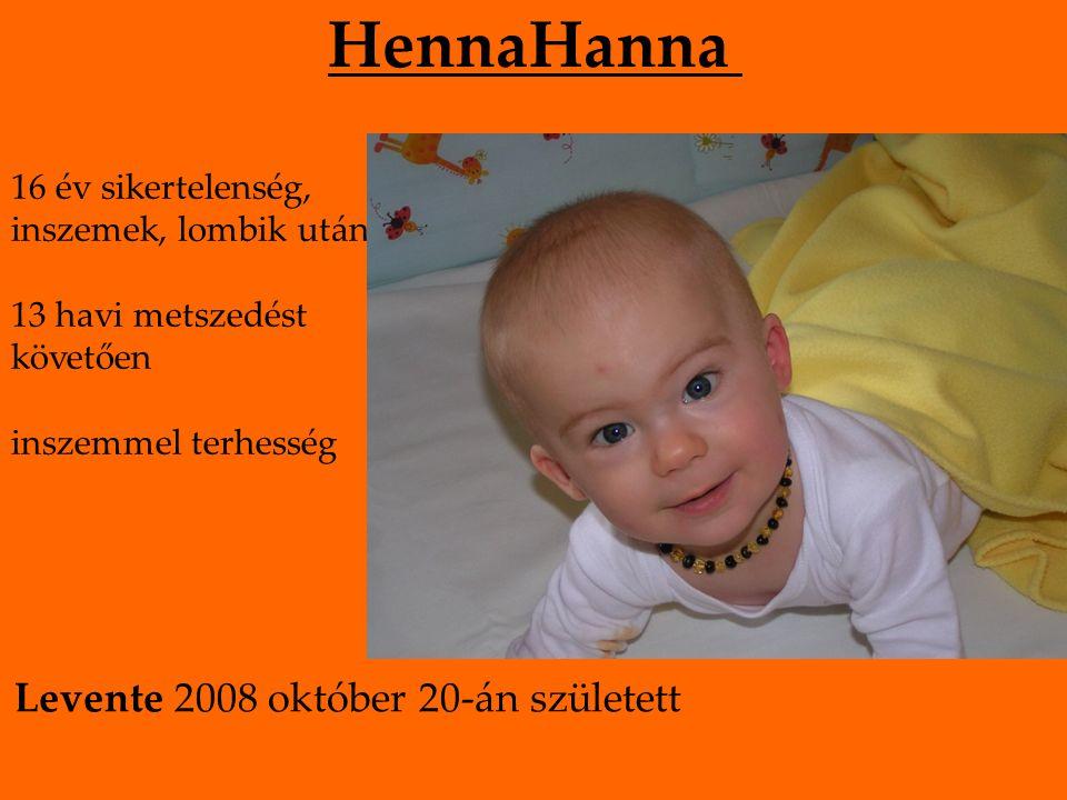 HennaHanna 16 év sikertelenség, inszemek, lombik után 13 havi metszedést követően inszemmel terhesség Levente 2008 október 20-án született