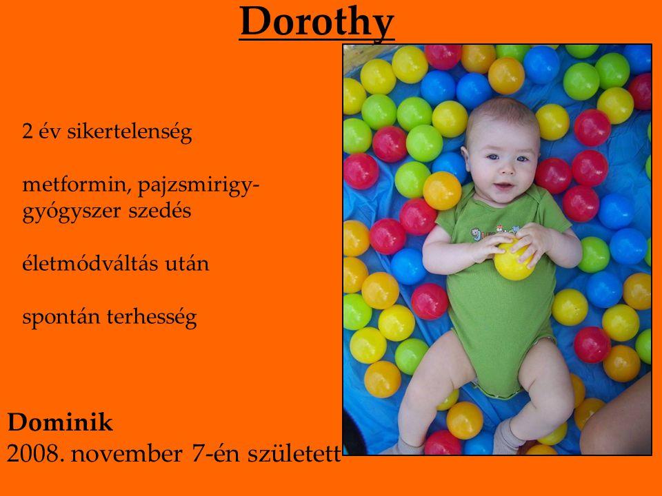 Dorothy 2 év sikertelenség metformin, pajzsmirigy- gyógyszer szedés életmódváltás után spontán terhesség Dominik 2008. november 7-én született