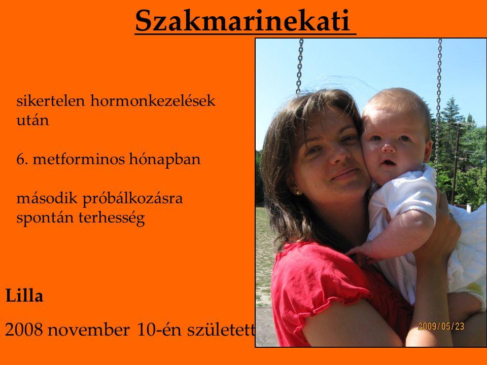 Szakmarinekati sikertelen hormonkezelések után 6. metforminos hónapban második próbálkozásra spontán terhesség Lilla 2008 november 10-én született