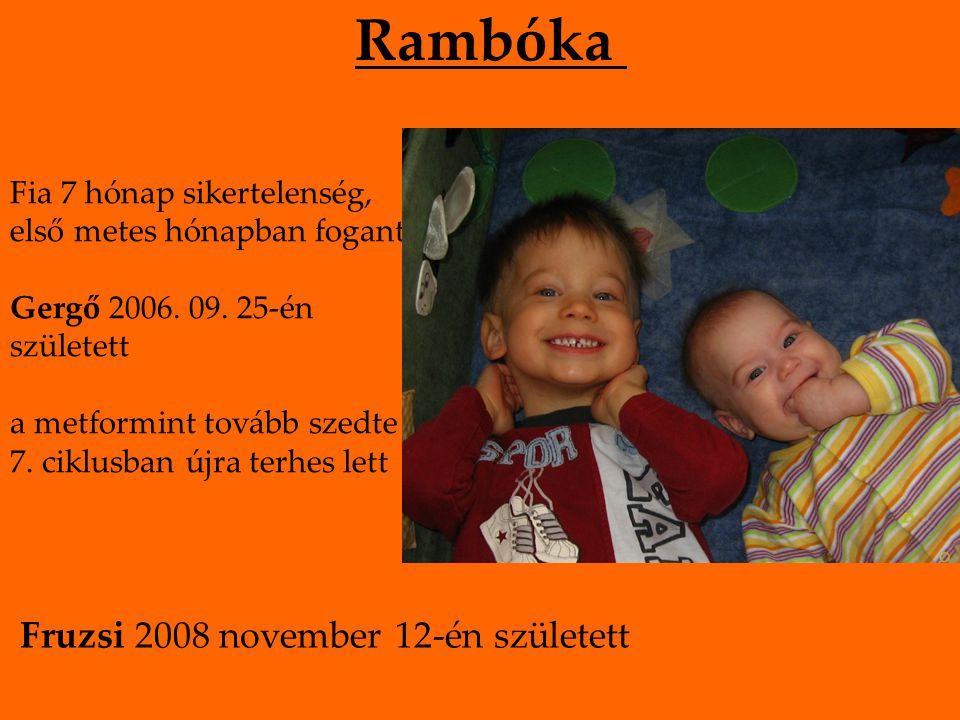 Rambóka Fia 7 hónap sikertelenség, első metes hónapban fogant Gergő 2006. 09. 25-én született a metformint tovább szedte 7. ciklusban újra terhes lett