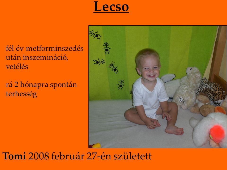 Lecso fél év metforminszedés után inszemináció, vetélés rá 2 hónapra spontán terhesség Tomi 2008 február 27-én született