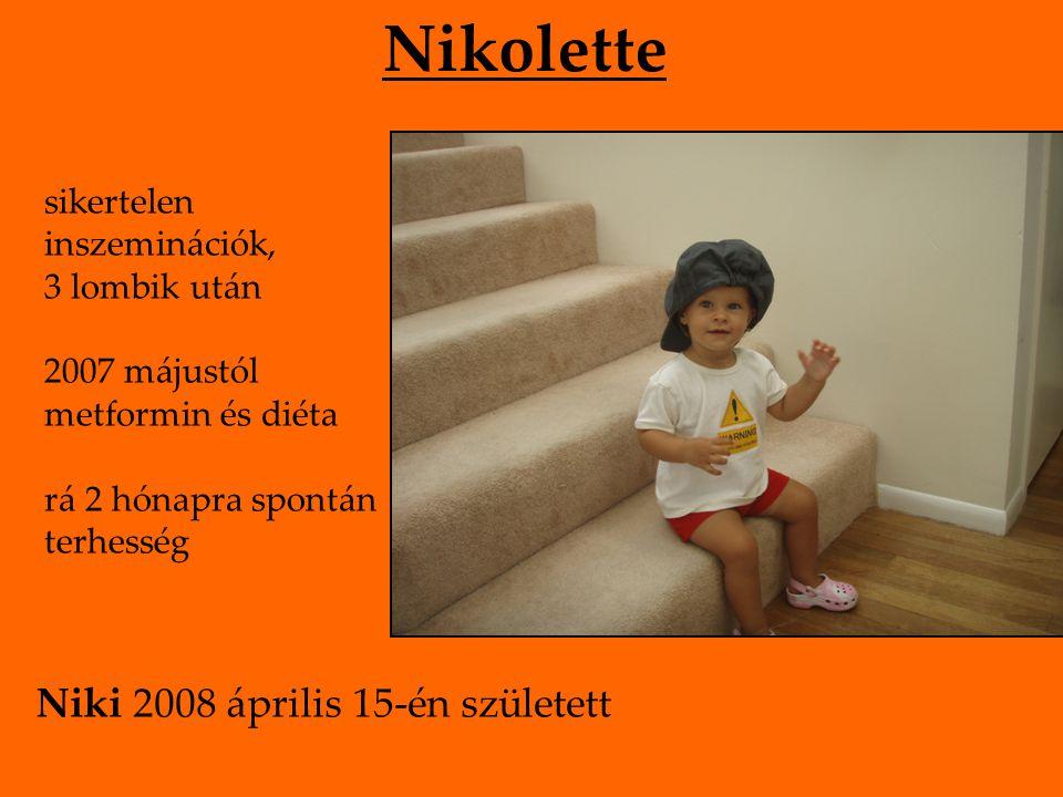 sikertelen inszeminációk, 3 lombik után 2007 májustól metformin és diéta rá 2 hónapra spontán terhesség Nikolette Niki 2008 április 15-én született