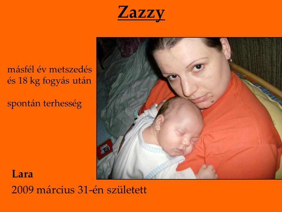 Zazzy másfél év metszedés és 18 kg fogyás után spontán terhesség Lara 2009 március 31-én született