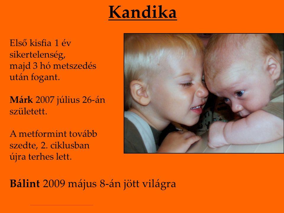 Kandika Első kisfia 1 év sikertelenség, majd 3 hó metszedés után fogant. Márk 2007 július 26-án született. A metformint tovább szedte, 2. ciklusban új