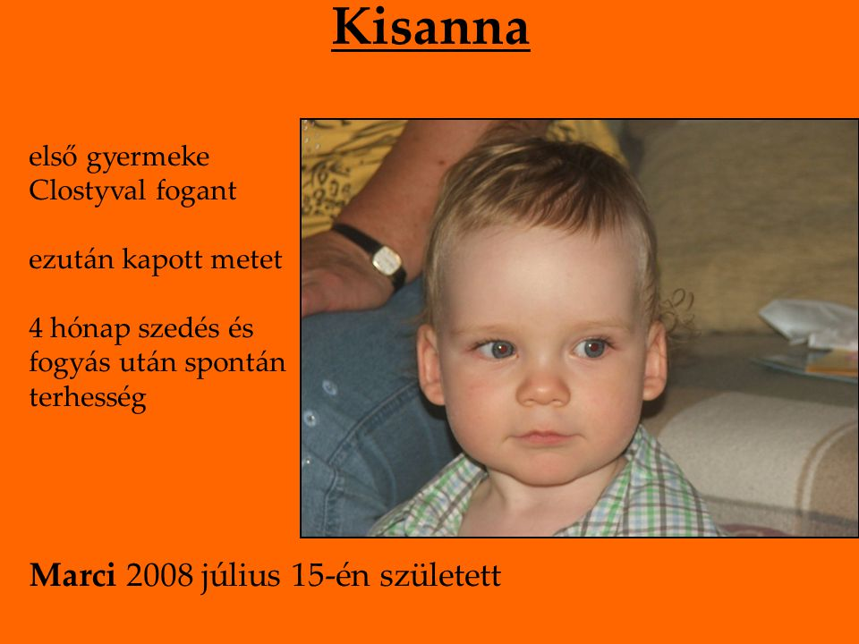 Zsizsik 2 év metforminszedés majd teljes életmód- váltás, fogyás mellett Closty segítségével teherbe esett Jadviga 2009 február 17-én született