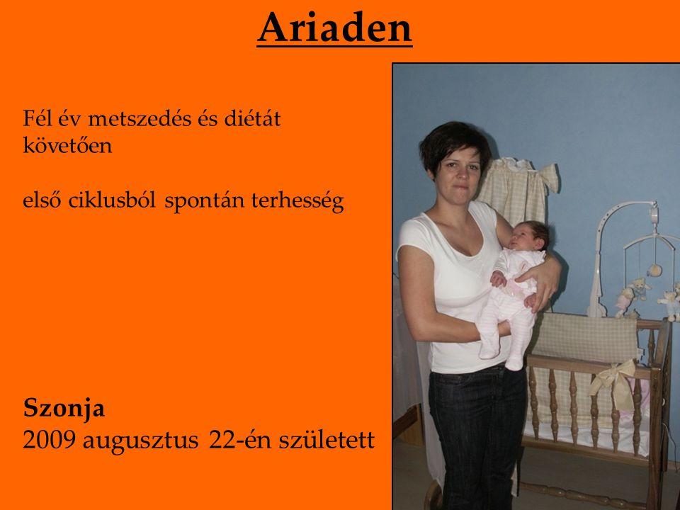 Ariaden Fél év metszedés és diétát követően első ciklusból spontán terhesség Szonja 2009 augusztus 22-én született