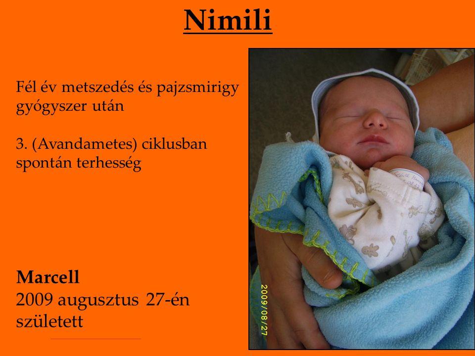 Nimili Fél év metszedés és pajzsmirigy gyógyszer után 3. (Avandametes) ciklusban spontán terhesség Marcell 2009 augusztus 27-én született