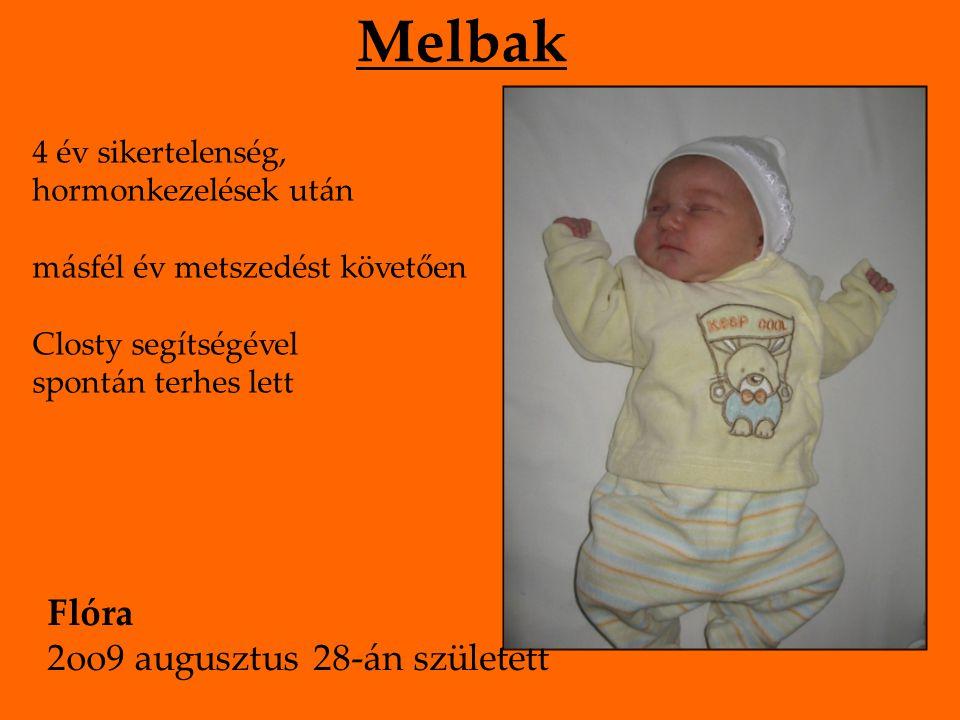Melbak 4 év sikertelenség, hormonkezelések után másfél év metszedést követően Closty segítségével spontán terhes lett Flóra 2oo9 augusztus 28-án született