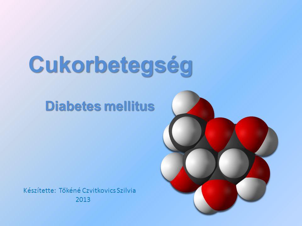 Cukorbetegség Diabetes mellitus Készítette: Tőkéné Czvitkovics Szilvia 2013
