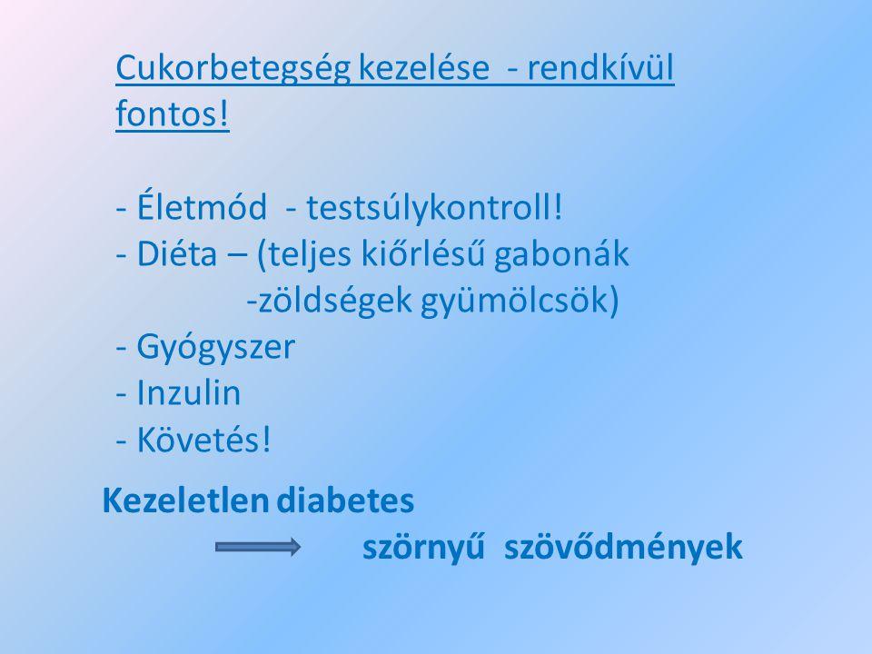 Cukorbetegség kezelése - rendkívül fontos! - Életmód - testsúlykontroll! - Diéta – (teljes kiőrlésű gabonák -zöldségek gyümölcsök) - Gyógyszer - Inzul