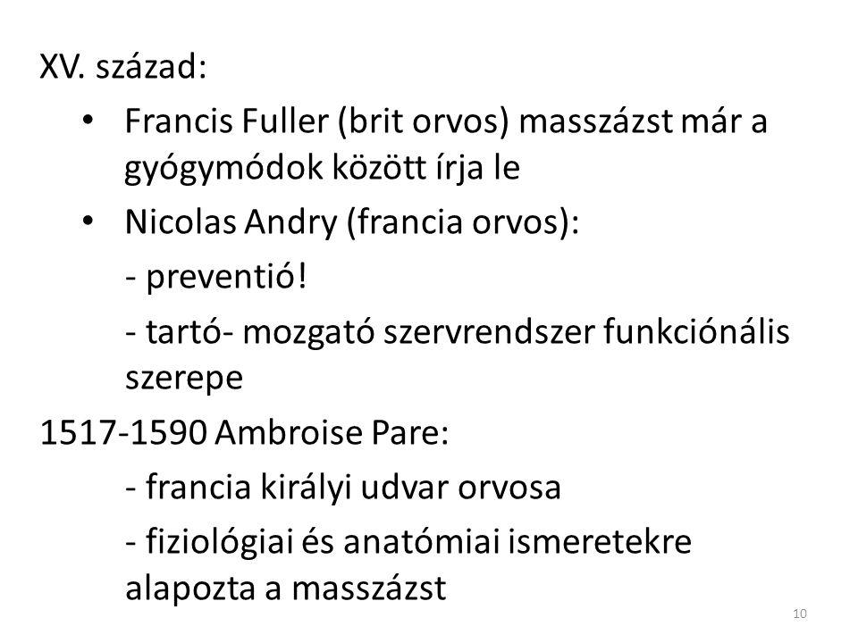 XV. század: Francis Fuller (brit orvos) masszázst már a gyógymódok között írja le Nicolas Andry (francia orvos): - preventió! - tartó- mozgató szervre