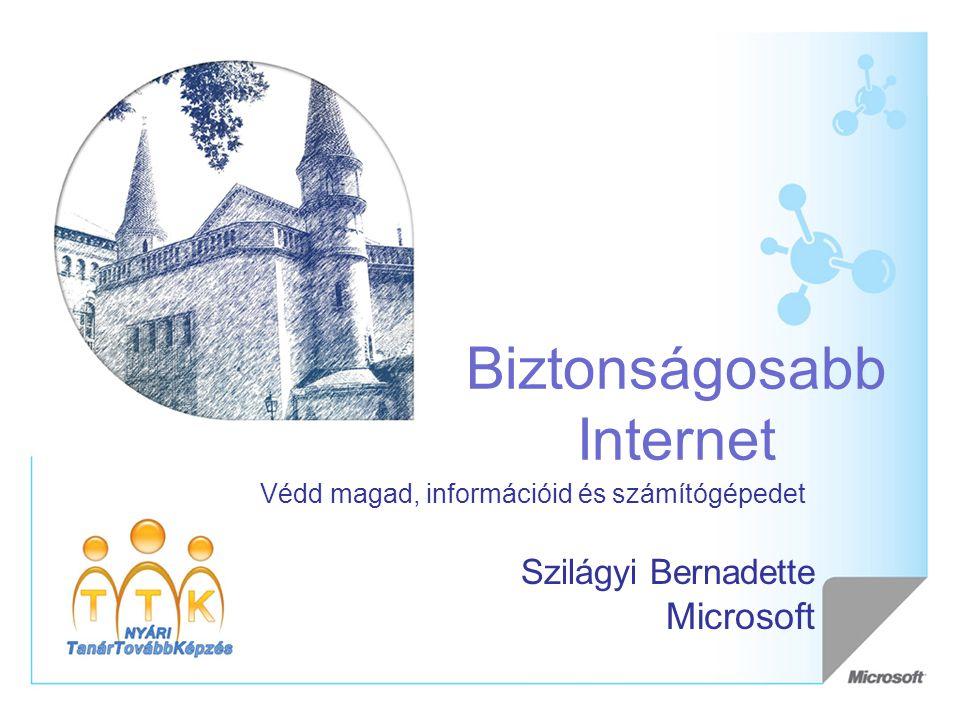 Biztonságosabb Internet Védd magad, információid és számítógépedet Szilágyi Bernadette Microsoft